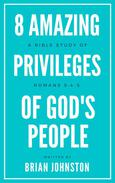 8 Amazing Privileges of God's People: A Bible Study of Romans 9:4-5