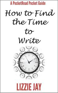 PocketRead's Pocket Guide - How To Find The Time To Write