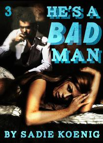 He's a Bad Man Book #3