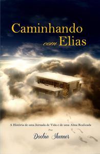 Caminhando com Elias - A História de uma Jornada de Vida e de uma Alma Realizada