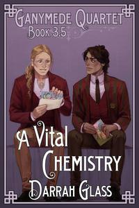A Vital Chemistry (Ganymede Quartet Book 3.5)