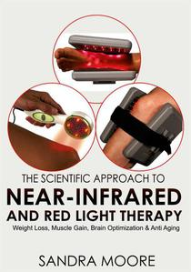 The Scientific Approach To Near-Infrared And Red Light Therapy: Weight Loss, Muscle Gain, Brain Optimization & Anti-Aging