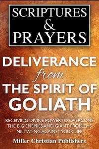Deliverance from the Spirit of Goliath: Receiving Divine Power to Overcome the Big Enemies and Giant Problems Militating Against Your Life