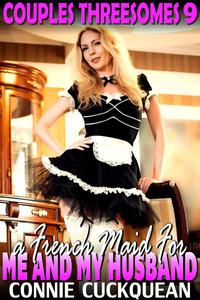 A French Maid For Me And My Husband : Couples Threesomes 9 (Lesbian Sex BDSM Erotica Threesome Erotica)