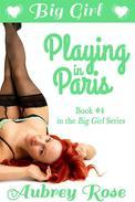 Big Girl Playing in Paris (Rock Star BBW Erotic Romance)