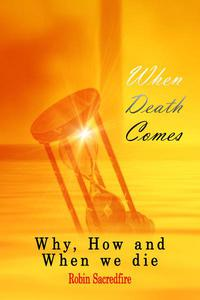 When Death Comes: Why, How and When We Die