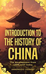 Introduction to the History of China: The Development from 1900 Until Today