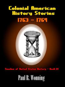 Colonial American History Stories - 1763 – 1769