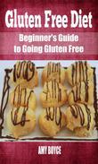 Gluten Free Diet: Beginner's Guide to Going Gluten Free