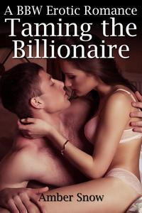 Taming the Billionaire - A BBW Erotic Romance