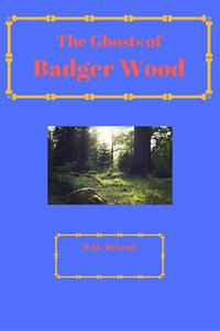 The Ghosts of Badger Wood