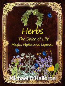 Herbs: The Spice of Life, Magic, Myths and Legends