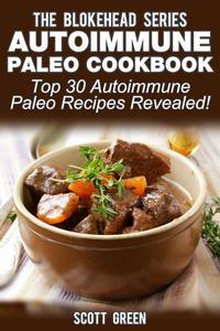 Autoimmune Paleo Cookbook: Top 30 Autoimmune Paleo Recipes Revealed !