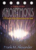 Anonymous: UFOs and Alien Abductions Are Real - A True Story