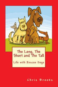 The Long, The Short and The Tall. Life with Rescue Dogs