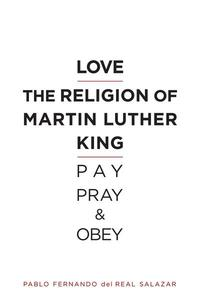 Love the religion of Martin Luther King: Pay, Pray, and Obey