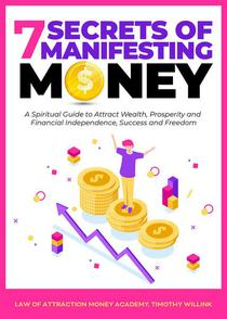 7 Secrets of Manifesting Money: A Spiritual Guide to Attract Wealth, Prosperity and Financial Independence, Success and Freedom