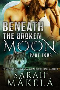 Beneath the Broken Moon: Part Four