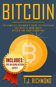 Bitcoin: The Complete Beginner's Guide To Everything You Need to Know About Bitcoin and Cryptocurrency