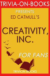 Creativity, Inc.: Overcoming the Unseen Forces That Stand in the Way of True Inspiration by Ed Catmull (Trivia-On-Books)