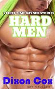 Hard Men: 3 First Time Gay Sex Stories