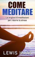 Come meditare: Le migliori 8 meditazioni per ridurre lo stress