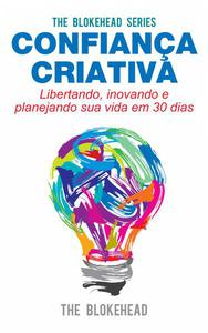 Confiança Criativa - Libertando, inovando e planejando sua vida em 30 dias