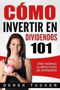Cómo Invertir en Dividendos 101 Cree Ingreso a Largo Plazo de Dividendos