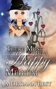 There Must be a Happy Medium (Cozy Mystery)