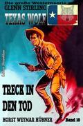 Texas Wolf #10: Treck in den Tod