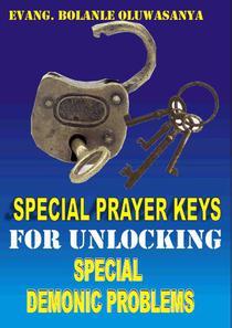Special Prayer Keys For Unlocking Special Demonic Problems
