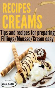 CREAMS RECIPES - Preparing delicious creams and mousses