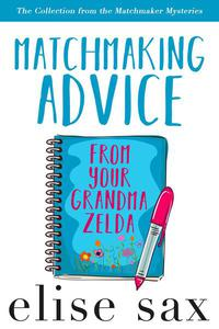 Matchmaking Advice From Your Grandma Zelda (The Collection from the Matchmaker Mysteries)