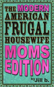 The Modern American Frugal Housewife Book #3: Moms Edition