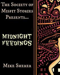 The Society of Misfit Stories Presents: Midnight Feedings