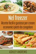 Nel freezer: Ricette facili e gustose per creare economici piatti da congelare