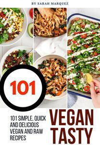 Vegan Tasty! : 101 Simple, Quick and Delicious Vegan and Raw Recipes