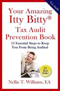 Your Amazing Ity Bitty Tax Audit Prevention Book: 15 Essential Tips to Keep From Being Audited