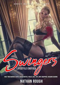 Swingers Lifestyle Erotica First Time Married Couple Group Parties, Public Love, Toys, Wife Swapping, Husband Sharing