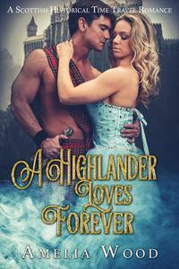 A Highlander Loves Forever: A Scottish Time Travel Romance