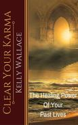Clear Your Karma - The Healing Power Of Your Past Lives