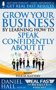 Grow Your Business by Learning How to Speak Confidently About It