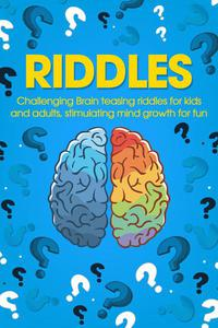 Riddles: Challenging Brain Teasing Riddles For Kids And Adults, Stimulating Mind Growth For Fun