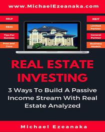 Real Estate Investing - 3 Ways to Build A Passive Income Stream With Real Estate Analyzed