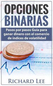 Opciones Binarias: Pasos por pasos Guía para ganar dinero con el comercio de Indices de volatilidad