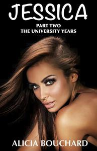 The University Years The new complete and Unabridged version by Alicia Bouchard in Collaboration with Terrence Aubrey