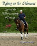 Riding in the Moment - Discover the Hidden Language of Dressage