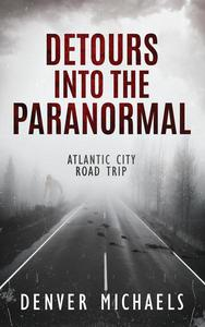 Detours Into the Paranormal: Atlantic City Road Trip