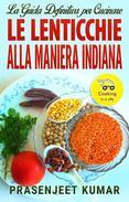 La Guida Definitiva per Cucinare le Lenticchie Alla Maniera Indiana