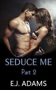 Seduce Me Part 2